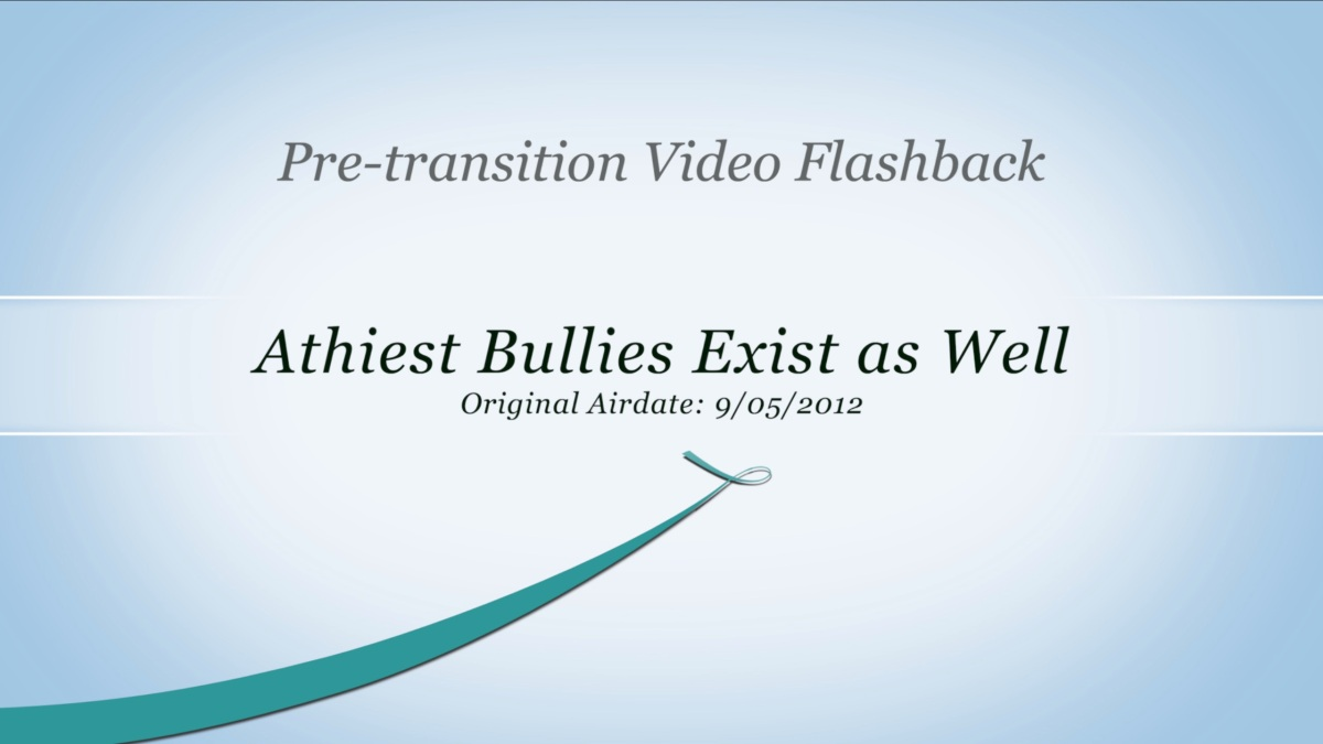 2012-09-05 Pre-Transition: Atheist Bullies Exist as Well