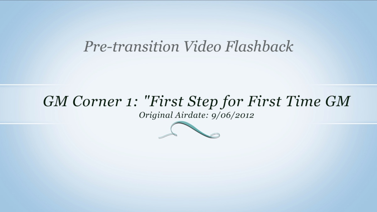 2012-09-06 Pre-Transition: GM Corner 1- First Step for First Time GM